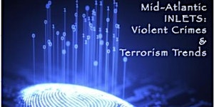 The 10th Annual Mid-Atlantic INLETS: Violent Crimes &...