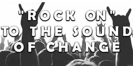 """""""Rock On to the Sound of Change"""""""