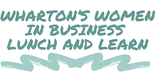 Wharton's Women in Business Lunch and Learn