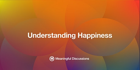 Understanding Happiness - Meaningful Discussions entradas