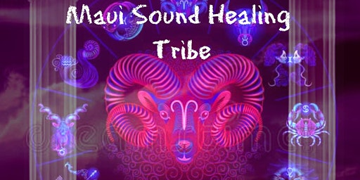 Maui Sound Healing Tribe- The New Moon of Aries