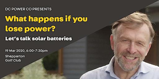 Shepparton, what happens if you lose power? Let's talk solar batteries