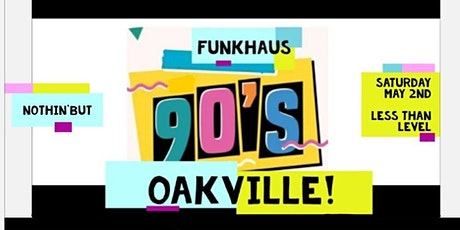 funkhaus in Oakville nothin' but  '90s dance party!  Saturday May  2nd tickets