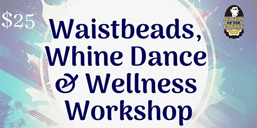 Waistbeads, Whine Dance & Wellness Workshop