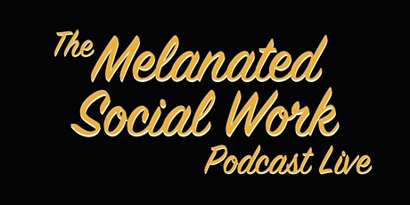 The Melanated Social Work Podcast Live Show! tickets