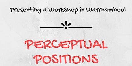 Perceptual Positions Work Shops - Warrnambool tickets