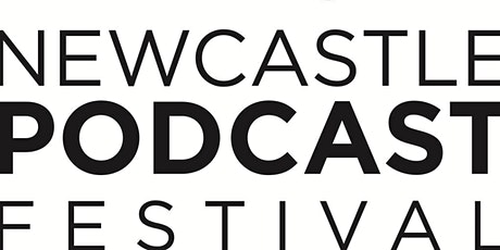 Newcastle Podcast Festival - Find the perfect Podcast for you tickets