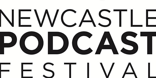 Newcastle Podcast Festival - Find the perfect Podcast for you