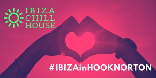 IBIZA CHILL HOUSE  at Gate Hangs High in Hook Norton (#IbizaInHookNorton)