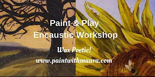 Paint & Play w. Encaustic Workshop!