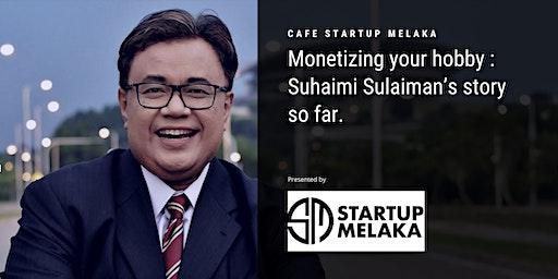 Monetizing your hobby: Suhaimi Sulaiman's story so far.
