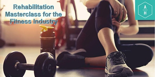 Rehabilitation Masterclass for the Fitness Industry