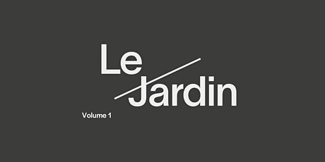 Volume 1: Le Jardin tickets