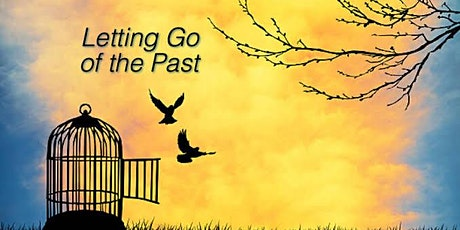 How to LET GO of Your Past - Workshop - Part 1 of 2 tickets