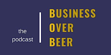 Business Over Beer Sponsorship Celebration and Live Podcast tickets
