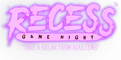 RECESS GAME NIGHT RELOADED tickets