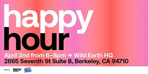 Startup CPG / Wild Earth Happy Hour