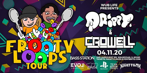 FROOTY LOOPS TOUR W/ DRIPPY & CROWELL 4/11/20