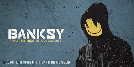 Banksy & The Rise Of Outlaw Art - Miranda Premiere - Wed 25th Mar tickets