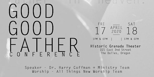 GOOD GOOD FATHER CONFERENCE 2020   Presented by 'Rivers of Grace Church' and Mustard Seed Ministry, The Dalles Oregon