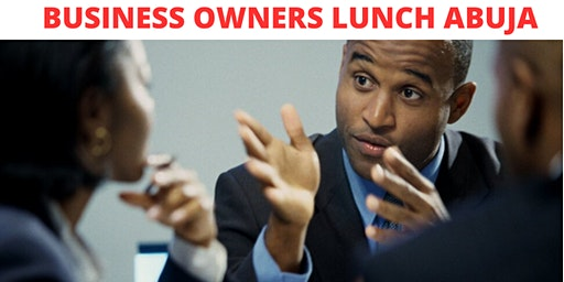 BUSINESS OWNERS LUNCH ABUJA