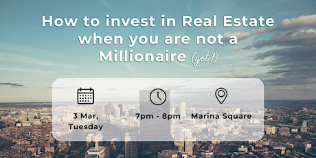 How to invest in Real Estate when you are not a Millionaire (yet!) tickets