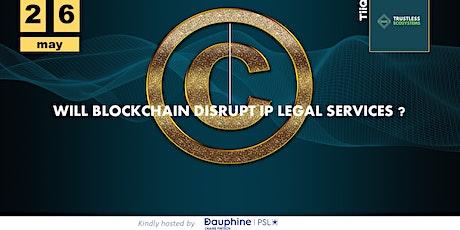 Will blockchain disrupt  IP legal services ? tickets