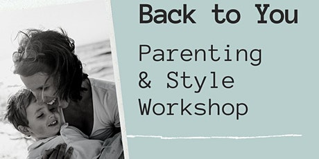 Back to You - Parenting and Style workshop tickets