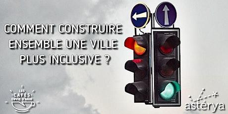 Café Envie d'Agir : Comment construire ensemble une ville plus inclusive ? billets