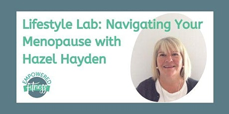 Lifestyle Lab: Navigating Your Menopause with Hazel Hayden tickets
