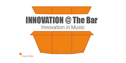Innovation in Music - Innovation @ The Bar