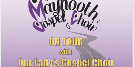 Maynooth Gospel Choir on Tour with Our Lady's Gospel Choir, Leixlip tickets