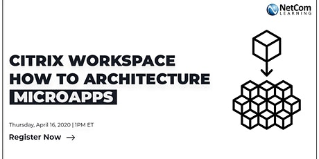 Free Online Course - Citrix Workspace: How to Architecture Microapps tickets