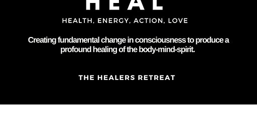 HEAL (Health,Energy, Action And Love) The Healers Retreat
