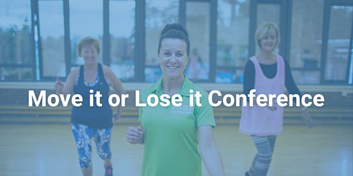 Move it or Lose it Annual Healthy Ageing Conference