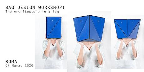 BAG DESIGN WORKSHOP! The Architecture in a Bag biglietti