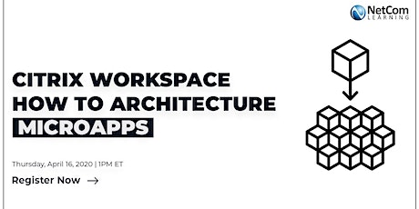 Webinar - Citrix Workspace: How to Architecture Microapps tickets