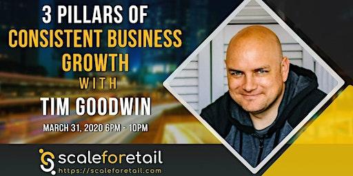 Tim Goodwin - 3 Pillars of Consistent Business Growth