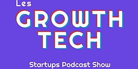 Les Growth Tech - épisode 1 billets