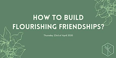 How to build flourishing friendships? tickets