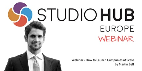 Webinar - How to Launch Companies at Scale by Martin Bell tickets