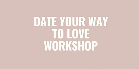Date Your Way To Love Workshop tickets