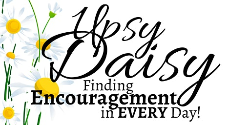 Upsy Daisy - Finding Encouragement in Every Day