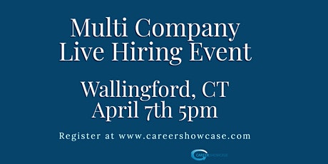LIVE HIRING EVENT April 7, 2020 Wallingford, CT @5pm. Many New Career Opportunities. tickets