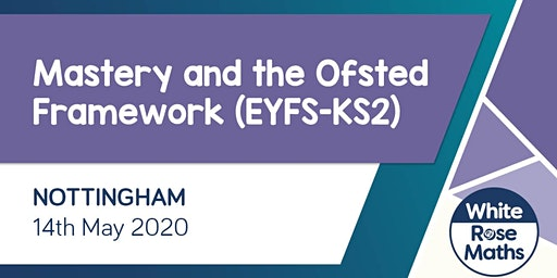 Mastery and the Ofsted Framework (Nottingham)  EYFS-KS2 Leaders