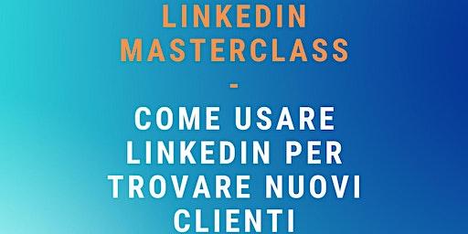 [LINKEDIN MASTERCLASS] - Come Usare LinkedIn Per Trovare Nuovi Clienti