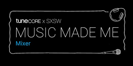 Music Made Me Mixer - TuneCore x SXSW 2020