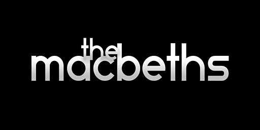 The Macbeths  - An adaptation of William Shakespeare's play - Saturday