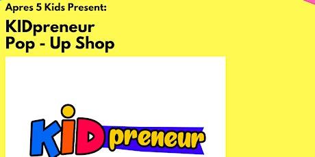 """KIDpreneur"" Pop Up Shop tickets"