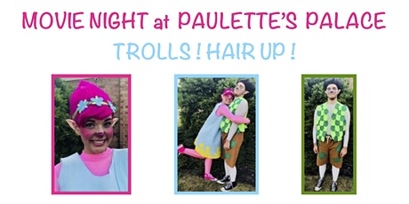Trolls! Hair Up !  Movie Night at Paulettes Palace & Productions tickets